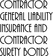 Contractor General Liability Insurance and Contractor Surety Bonds